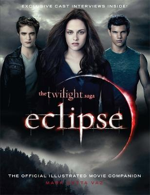 Twilight Saga Eclipse: The Official Illustrated Movie Companion by Mark Cotta Vaz