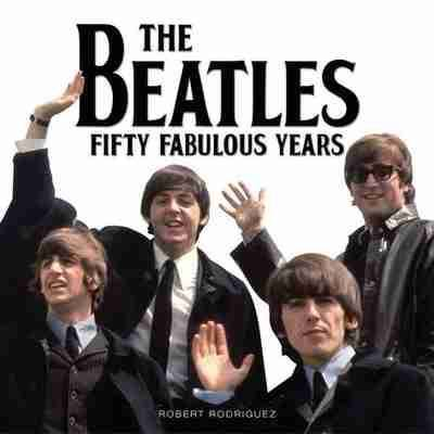Beatles: Fifty Fabulous Years by Robert Rodriguez