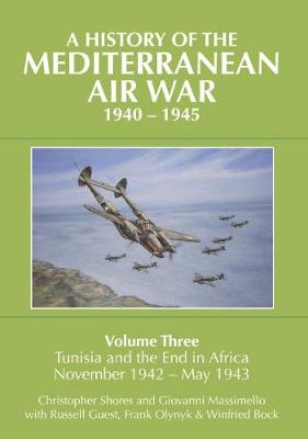 A History of the Mediterranean Air War, 1940-1945  Volume 3 by Christopher Shores