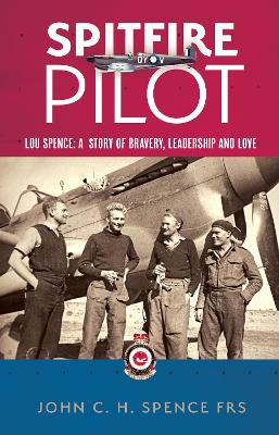 Spitfire Pilot: Lou Spence: A Story of Bravery, Leadership and Love book
