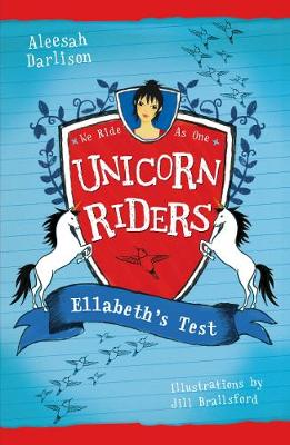 Unicorn Riders, Book 4: Ellabeth's Test by Aleesah Darlison