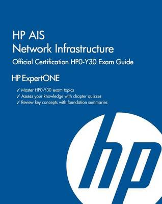 HP Ais Network Infrastructure Official Certification Hpo-Y30 Exam Guide by Richard Deal