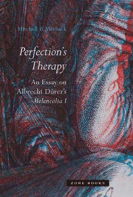 Perfection`s Therapy  - An Essay on Albrecht Durer`s Melencolia I book