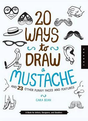 20 Ways to Draw a Mustache and 23 Other Funny Faces and Features by Quarry Creative Team