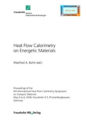 Heat Flow Calorimetry on Energetic Materials. by Manfred A. Bohn