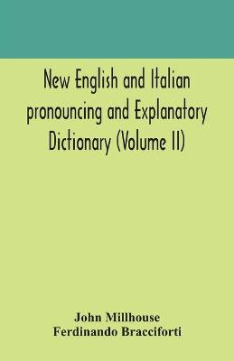 New English and Italian pronouncing and explanatory dictionary (Volume II) by John Millhouse