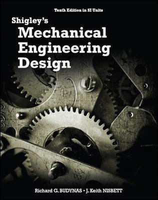SHIGLEY'S MECHANICAL ENGG DESIGN 10E by Richard G. Budynas