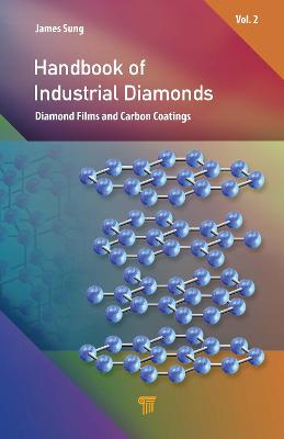 Handbook of Industrial Diamonds: Volume 2, Diamond Films and Carbon Coatings by James Sung