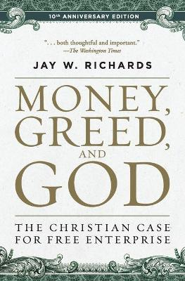 Money, Greed, and God :10th Anniversary Edition by Jay W. Richards