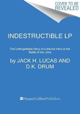 Indestructible: The Unforgettable Story of a Marine Hero at the Battle of Iwo Jima [Large Print] by Jack H. Lucas