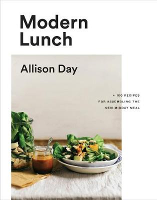 Modern Lunch: +100 Recipes for Assembling the New Midday Meal book