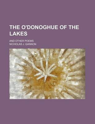The O'Donoghue of the Lakes; And Other Poems by Nicholas J Gannon