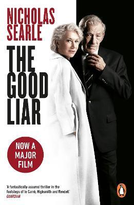 The Good Liar: Now a Major Film Starring Helen Mirren and Ian McKellen by Nicholas Searle