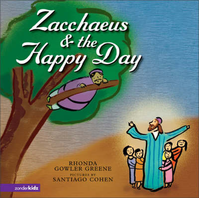 Zacchaeus and the Happy Day by Rhonda Gowler Greene