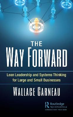 The Way Forward: Lean Leadership and Systems Thinking for Large and Small Businesses book