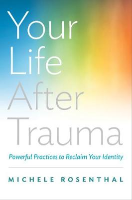 Your Life After Trauma by Michele Rosenthal