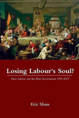 Losing Labour's Soul? by Eric Shaw