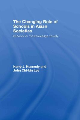 The Changing Role of Schools in Asian Societies by Kerry J. Kennedy