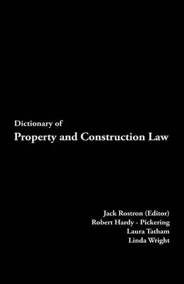 Dictionary of Property and Construction Law by J. Rostron