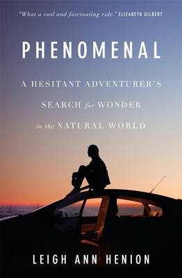 Phenomenal: A Hesitant Adventurer's Search For Wonder In TheNatural World book
