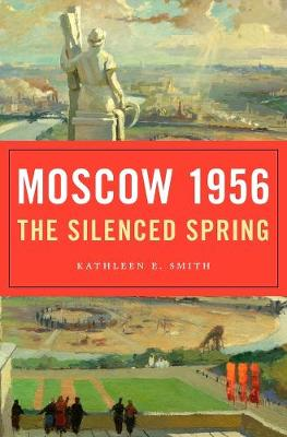 Moscow 1956 by Kathleen E. Smith