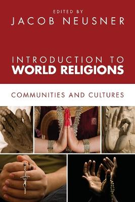 Introduction to World Religions: Communities and Cultures by Jacob Neusner
