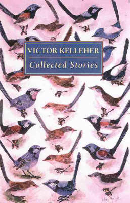Victor Kelleher - Collected Stories: Collected Stories by Victor Kelleher