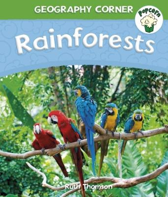 Popcorn: Geography Corner: Rainforests by Ruth Thomson