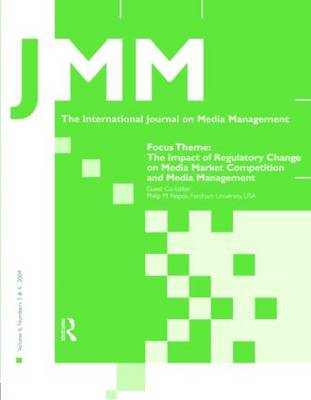 The Impact of Regulatory Change on Media Market Competition and Media Management by Philip M. Napoli
