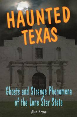 Haunted Texas by Alan Brown