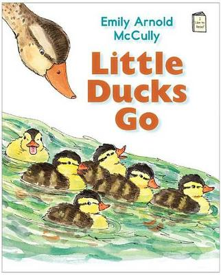 Little Ducks Go by Emily Arnold McCully