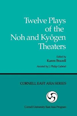 Twelve Plays of the Noh and Ky Ogen Theaters (Cornell University East Asia papers) by Karen Brazell