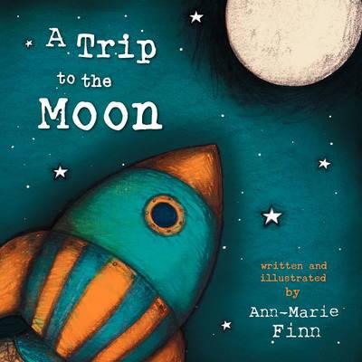 A Trip To The Moon by Ann-Marie Finn