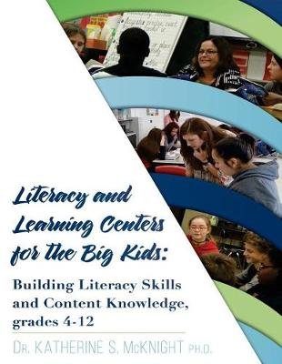 Literacy and Learning Centers for the Big Kids, Grades 4-12 by Katherine S McKnight Ph D