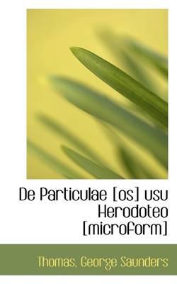 de Particulae [Os] Usu Herodoteo [Microform] by Thomas George Saunders