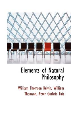 Elements of Natural Philosophy by William Thomson Peter G Thomson Kelvin