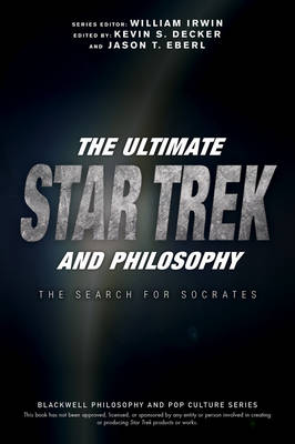 The Ultimate Star Trek and Philosophy by William Irwin