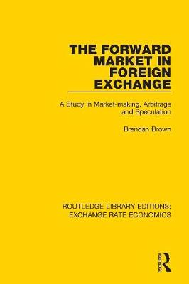 The Forward Market in Foreign Exchange: A Study in Market-making, Arbitrage and Speculation book