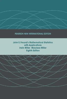 John E. Freund's Mathematical Statistics with Applications: Pearson New International Edition by Irwin Miller