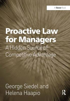Proactive Law for Managers: A Hidden Source of Competitive Advantage by George Siedel