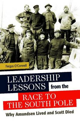 Leadership Lessons from the Race to the South Pole by Fergus O'Connell