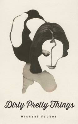 Dirty Pretty Things by Michael Faudet