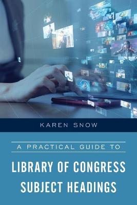 A Practical Guide to Library of Congress Subject Headings book