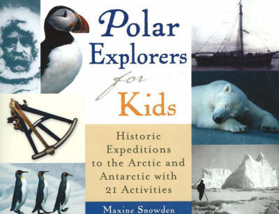 Polar Explorers for Kids by Maxine Snowden