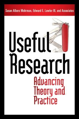 Useful Research: Advancing Theory and Practice by Edward E. Lawler, III