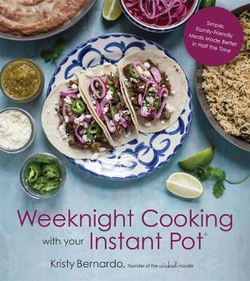 Weeknight Cooking with Your Instant Pot by Kristy Bernardo