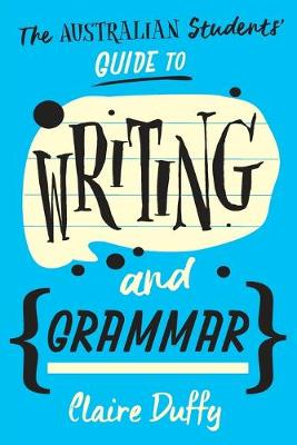 The Australian Students' Guide to Writing and Grammar by Claire Duffy