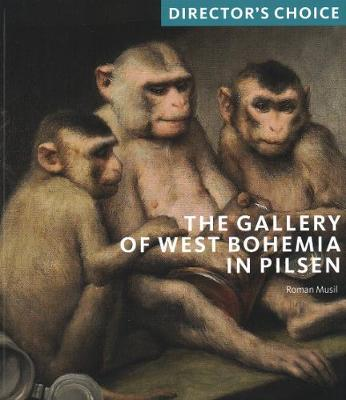 The Gallery of West Bohemia in Pilsen: Director's Choice by Roman Musil