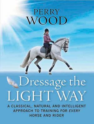 Dressage the Light Way by Perry Wood