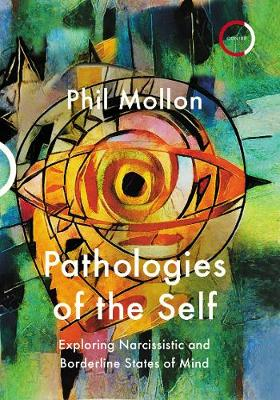 Pathologies of the Self: Exploring Narcissistic and Borderline States of Mind by Phil Mollon